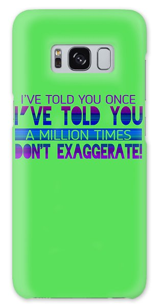 Don't Exaggerate Galaxy Case