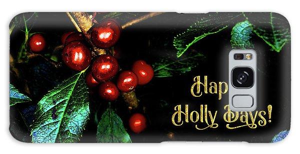 Happy Holly Days Galaxy Case