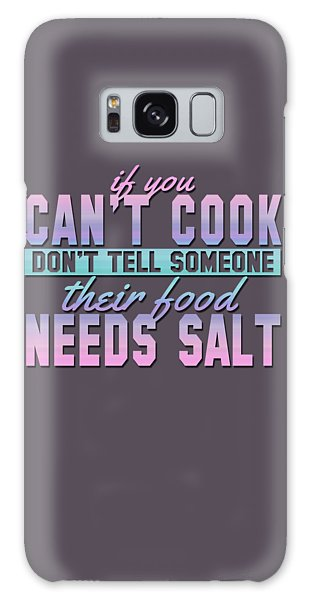 If You Can't Cook Galaxy Case