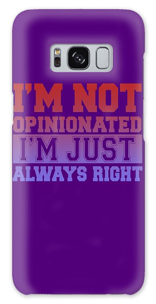 I'm Not Opinionated Galaxy Case