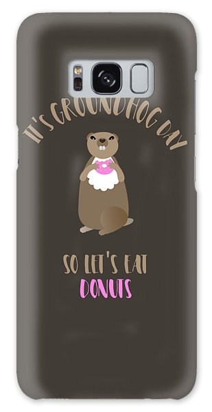 It's Groundhog Day So Let's Eat Donuts Galaxy Case