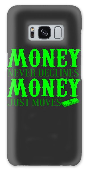 Money Just Moves Galaxy Case