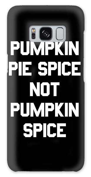 Pumpkin Pie Spice Not Pumpkin Spice Galaxy Case