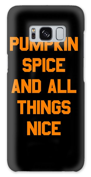Pumpkin Spice And All Things Nice Galaxy Case