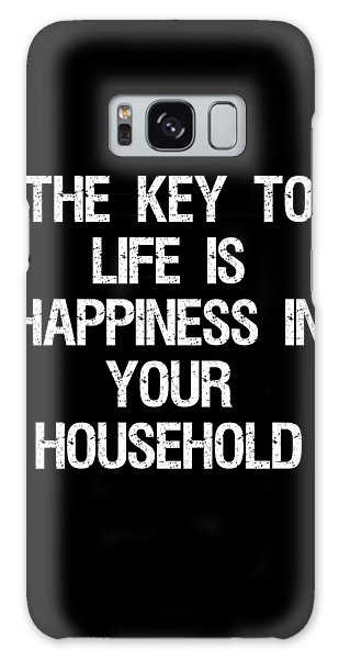 The Key To Life Is Happiness In Your Household Galaxy Case