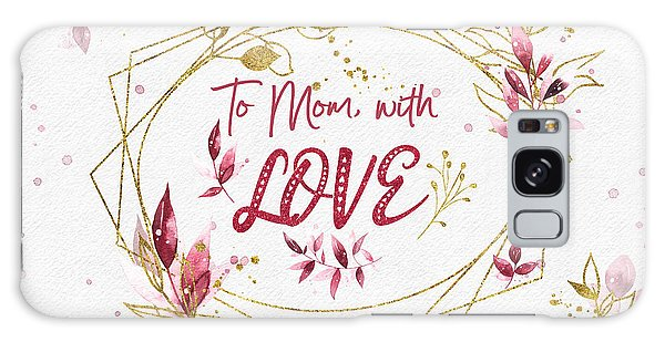 To Mom, With Love Galaxy Case
