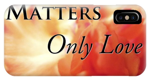 Motivational iPhone Case - Love Matters by Mark David Gerson