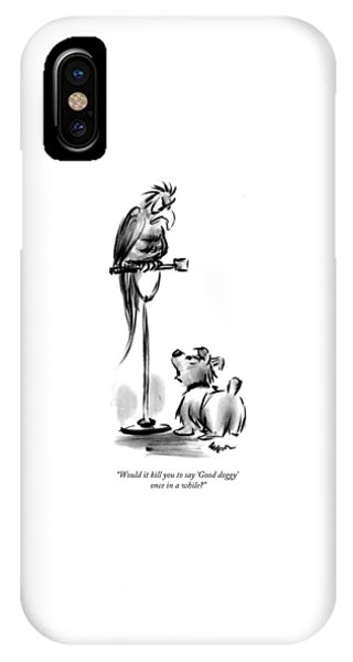 Would It Kill You To Say 'good Doggy' Once IPhone Case