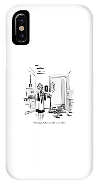 He'll Call You Back As Soon As He's IPhone Case