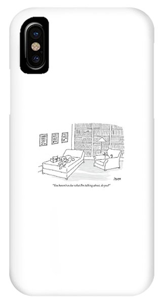 You Haven't A Clue What I'm Talking IPhone Case