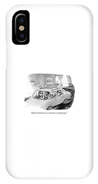 And To Think That We Started As A Book Group IPhone Case