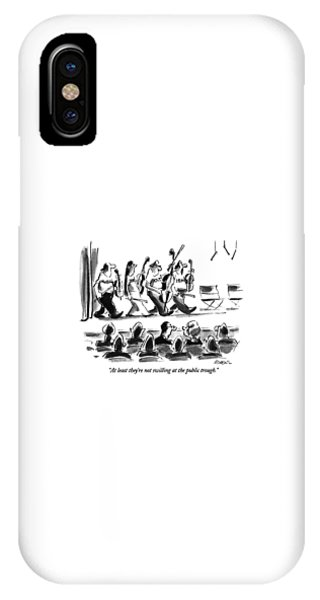 At Least They're Not Swilling At The Public IPhone Case