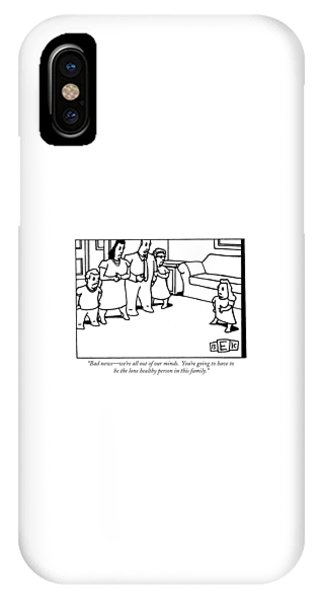 Bad News - We're All Out Of Our Minds.  You're IPhone Case
