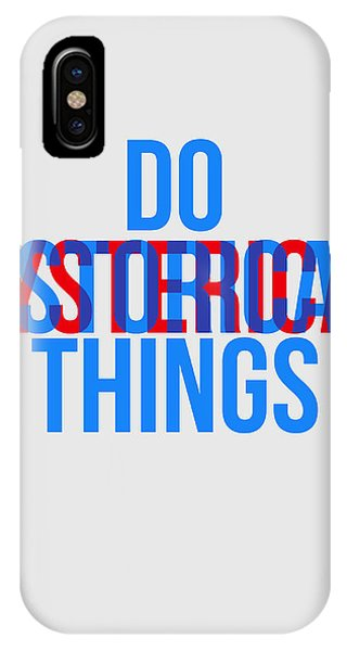 Quote iPhone Case - Do Historical Things Poster by Naxart Studio
