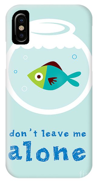 Leave iPhone Case - Do Not Leave Fish Alone by Judilyn