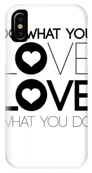 Love iPhone X Case - Do What You Love What You Do 4 by Naxart Studio