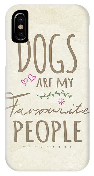 Dog iPhone X Case - Dogs Are My Favourite People  - British Version by Natalie Kinnear