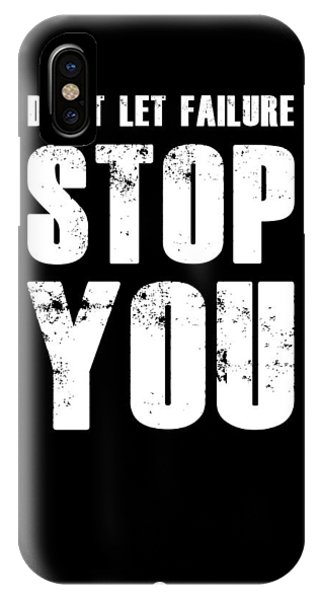 Motivational iPhone Case - Don't Let Failure Stop You 1 by Naxart Studio