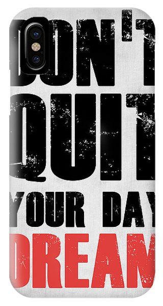 Motivational iPhone Case - Don't Quit Your Day Dream 1 by Naxart Studio