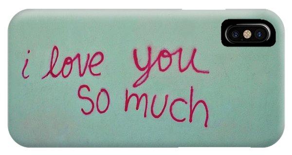 I Love You iPhone Case - I Love You So Much by Kristina Deane