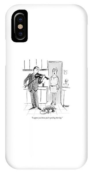 I Suppose You Know You're Spoiling That Dog IPhone Case