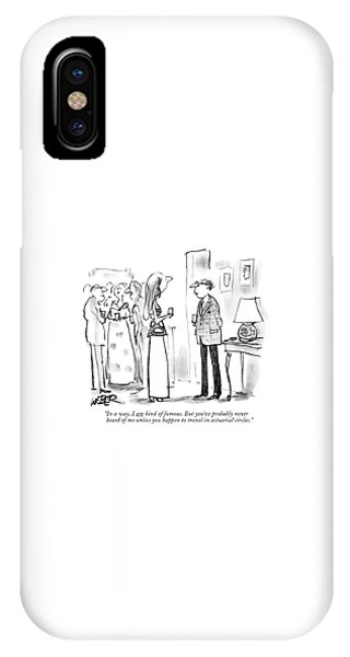 In A Way, I Am Kind Of Famous. But You've IPhone Case
