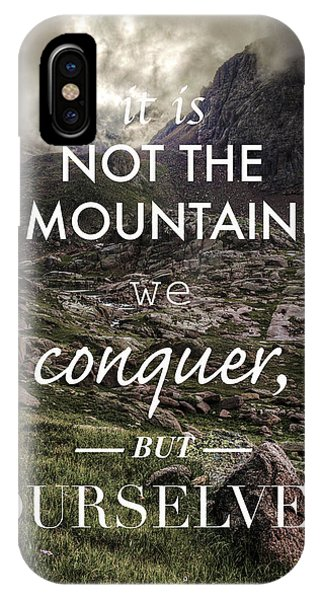 It Is Not The Mountain We Conquer But Ourselves IPhone Case