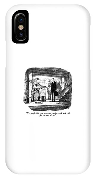 It's People Like You Who Are Ruining Rock IPhone Case