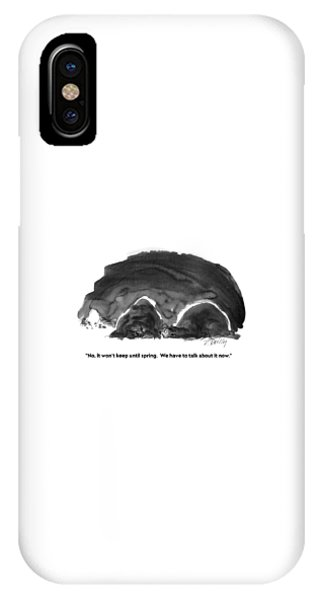 No, It Won't Keep Until Spring.  We Have To Talk IPhone Case