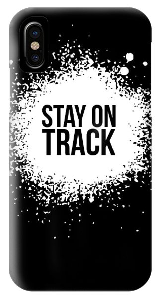 Quote iPhone Case - Stay On Track Poster Black by Naxart Studio