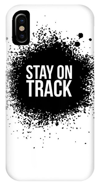 Quote iPhone Case - Stay On Track Poster White by Naxart Studio