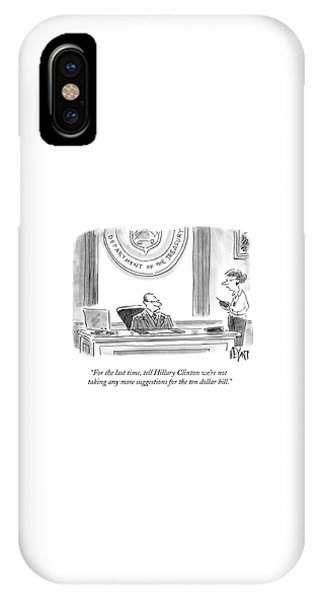 Hillary Clinton iPhone Case - Tell Hillary Clinton We're Not Taking Any More by Christopher Weyant