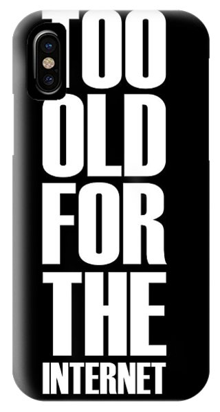 Quote iPhone Case - Too Old For The Internet Poster Black by Naxart Studio
