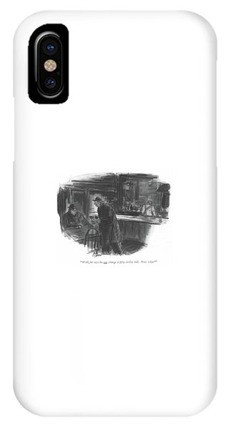 Pub iPhone Case - Well, He Says He Can Change A ?fty-dollar Bill by Perry Barlow