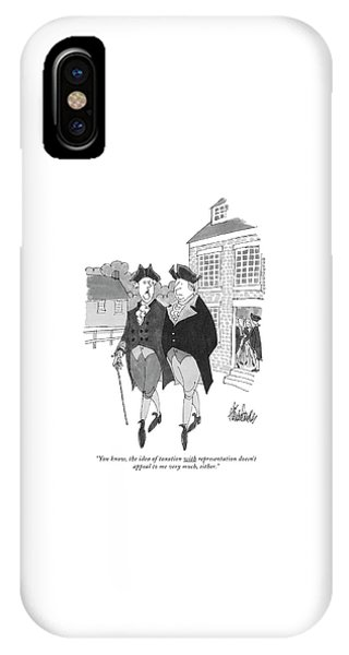 You Know, The Idea Of Taxation IPhone Case