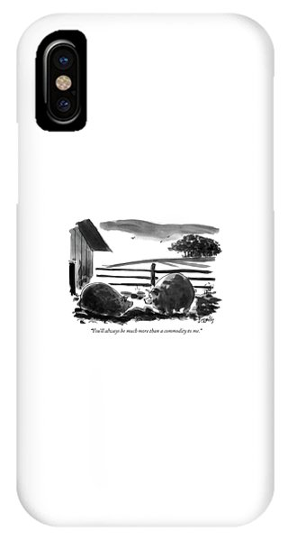 You'll Always Be Much More Than A Commodity To Me IPhone Case