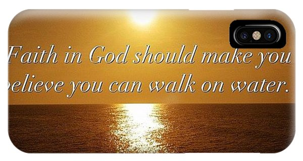 Motivational iPhone Case - Faith In God Should Make You  Believe You Can Walk On Water by Tawanda Baitmon