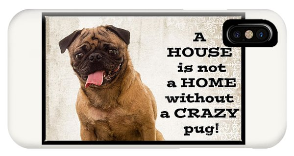 Pug iPhone X Case - House Is Not A Home Without A Crazy Pug by Edward Fielding