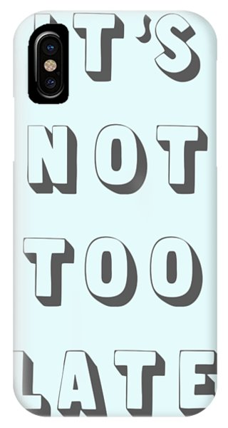 Its Not Too Late IPhone Case