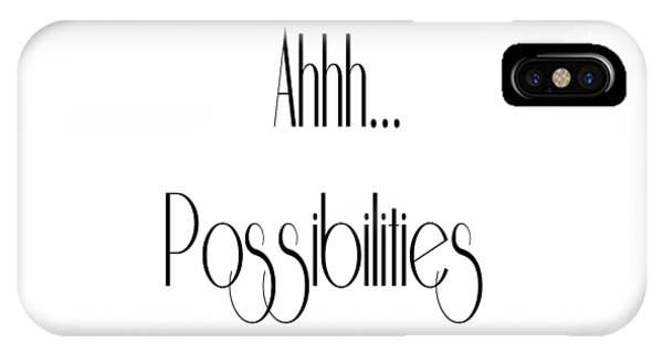 Ahh... Possibilities IPhone Case