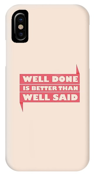 Well Done Is Better Than Well Said -  Benjamin Franklin Inspirational Quotes Poster IPhone Case