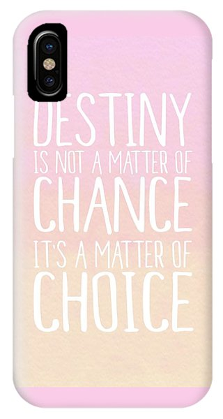 Motivational iPhone Case - Destiny Is A Matter Of Choice by Priscilla Wolfe