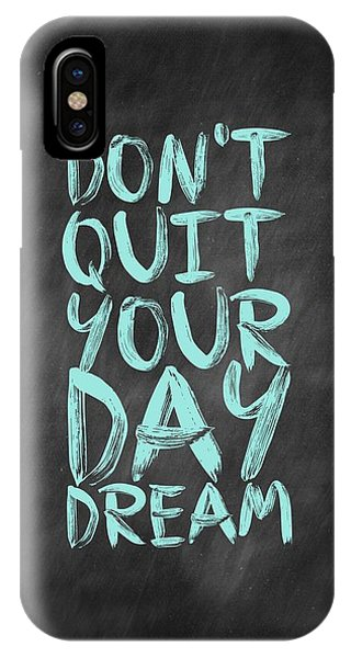 Inspirational iPhone Case - Don't Quite Your Day Dream Inspirational Quotes Poster by Lab No 4