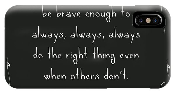Inspirational iPhone Case - Be Brave Enough To Do The Right Thing by L Bee