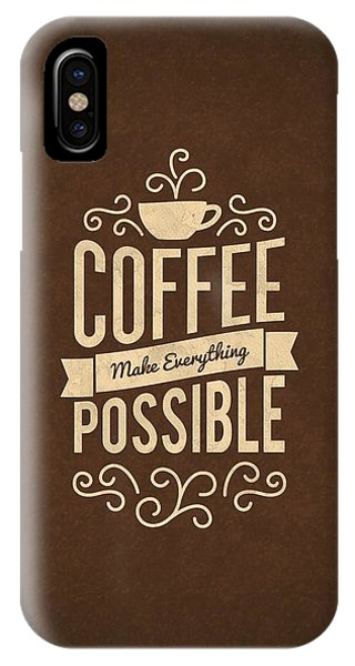 Coffee Make Everything Possible Life Inspirational Quotes Poster IPhone Case