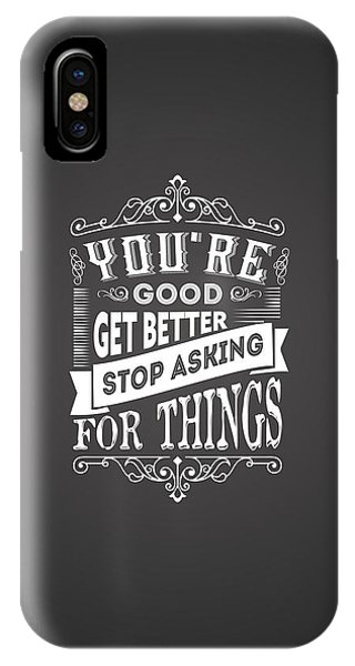 You Are Good Get Better Stop Asking For Things Life Inspirational Quotes Poster IPhone Case
