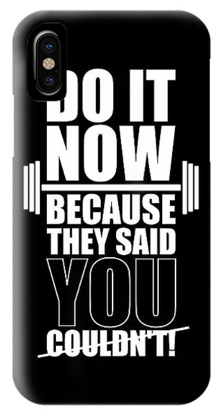 Workout iPhone Case - Do It Now Because They Said You Couldn't Gym Quotes Poster by Lab No 4