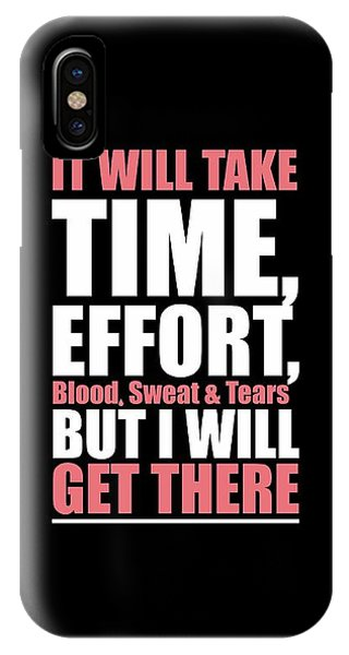 Workout iPhone Case - It Will Take Time, Effort, Blood, Sweat Tears But I Will Get There Life Motivational Quotes Poster by Lab No 4