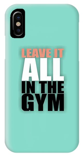 Workout iPhone Case - Leave It All In The Gym Inspirational Quotes Poster by Lab No 4
