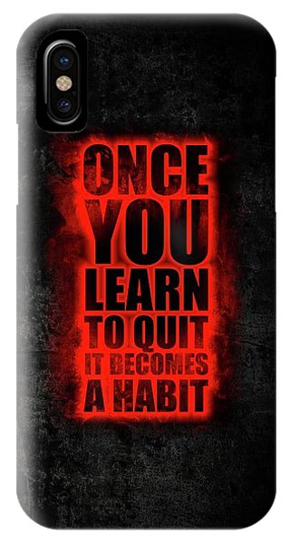 Workout iPhone Case - Once You Learn To Quit It Becomes A Habit Gym Motivational Quotes Poster by Lab No 4